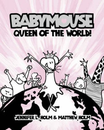 Babymouse: Queen Of The World by Jennifer Holm & Matthew Holm