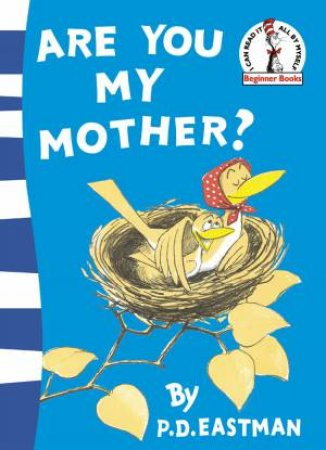 Dr Seuss Beginner Books: Are You My Mother? by P D Eastman