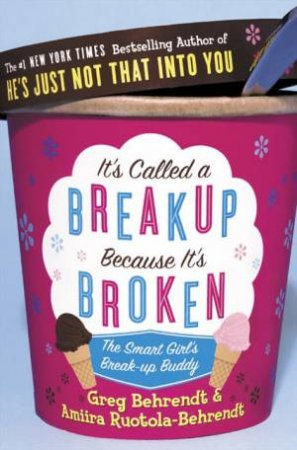 It's Called A Break-Up Because It's Broken: The Smart Girl's Break-Up Buddy by Greg Behrendt & Amiira Ruotola Behrendt