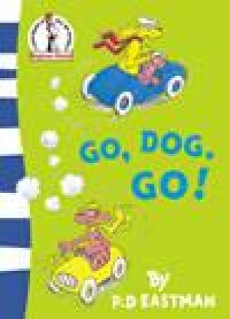 Dr Seuss Beginner Books: Go, Dog. Go! by P D Eastman