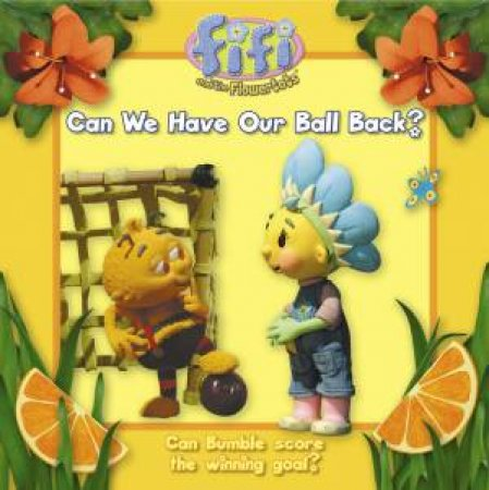 Fifi and the Flowertots : Can we have our ball back? by Various