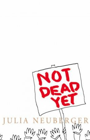 Not Dead Yet: A Manifesto for Old Age by Julia Neuberger