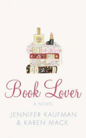 Book Lover: A Novel by Jennifer Kaufman & Karen Mack