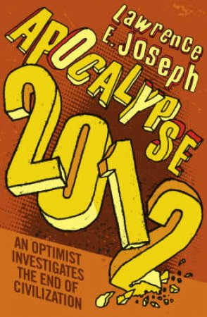 An Optimist Investigates The End Of Civilization by Lawrence E Joseph
