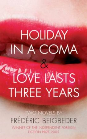 Holiday In A Coma & Love Lasts Three Years by Frederic Beigbeder