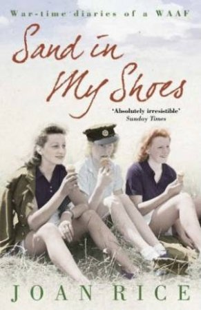 Sand In My Shoes: War-Time Diaries Of A WAAF by Joan Rice