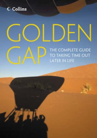 Golden Gap: The Complete Guide To Taking Time Out Later In Life by Gapwork.Com
