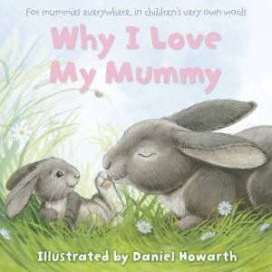 Why I Love My Mummy by Daniel Howarth