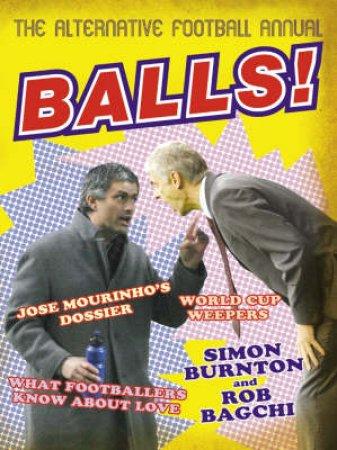 Balls!: The Alternative Football Annual by Rob Bagchi & Simon Burnton