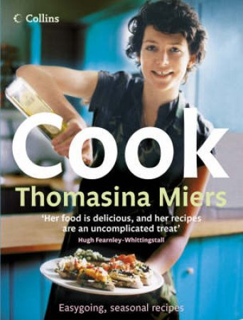 Cook: Smart, Seasonal Recipes for Hungry People by Thomasina Miers