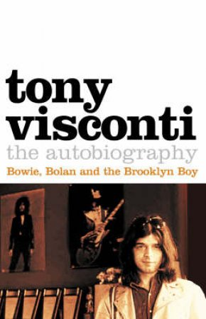 Tony Visconti: The Autobiography by Tony Visconti