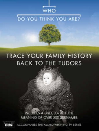 Who Do You Think You Are?: Trace Your Family History Back to The Tudors by Anton Gill & Nick Barratt