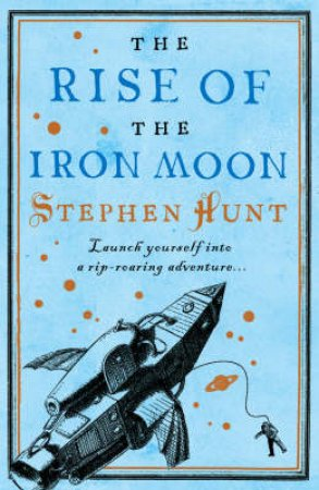 Rise of the Iron Moon by Stephen Hunt