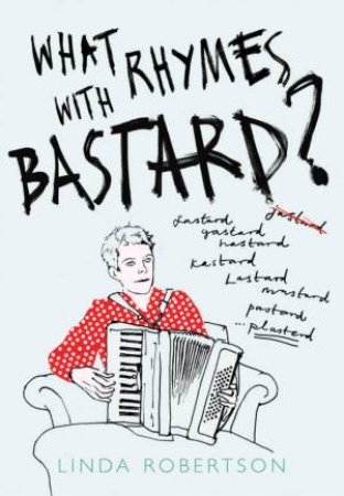 What Rhymes With Bastard? by Linda Robertson