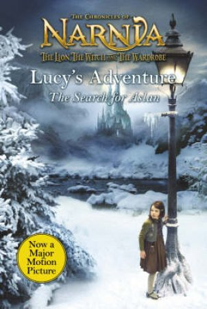 The Chronicles Of Narnia: Lucy's Adventure: The Search For Aslan by C S Lewis