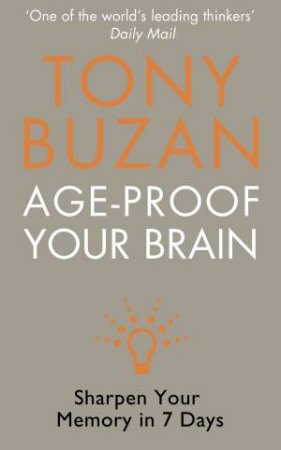 Age Proof Your Brain: Sharpen Your Memory In 7 Days by Tony Buzan