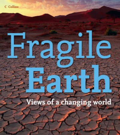 Fragile Earth: Views of a Changing World by Unknown