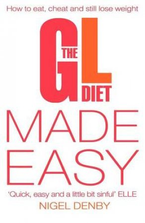 The GL Diet Made Easy: How To Eat, Cheat And Still Lose Weight by Various