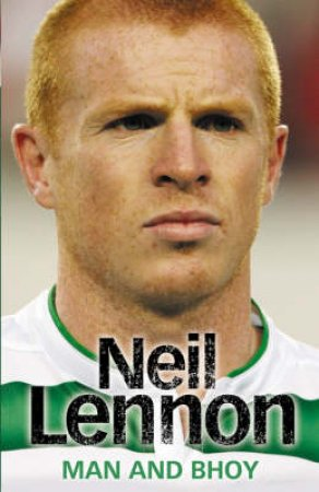 Neil Lennon: Man and Bhoy by Neil Lennon