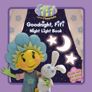 Fifi and the Flowertots: Goodnight Fifi: Night Light Book by Unknown