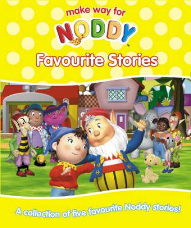 Make Way For Noddy Favourite Stories by Enid Blyton