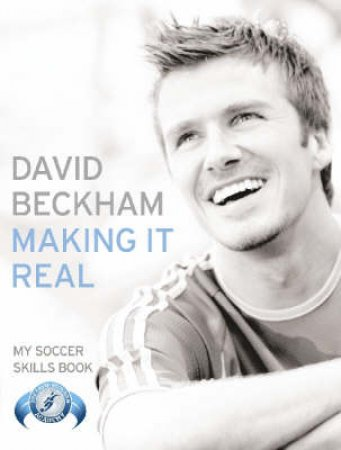 Making It Real: My Soccer Skills Book by David Beckham