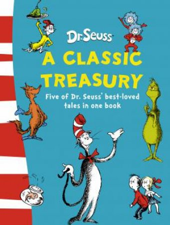 Dr Seuss: A Classic Treasury by Dr Seuss