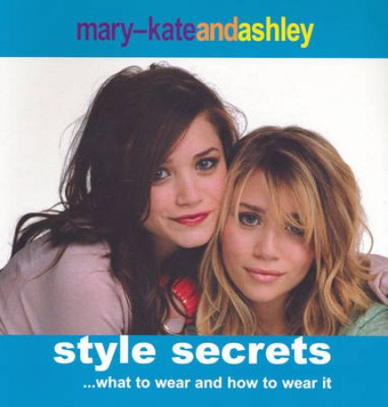 Mary Kate And Ashley Style Secrets by Mary-Kate And Ashley