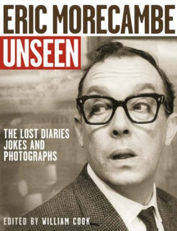 Unseen Eric Morecambe by William Cook (Ed)