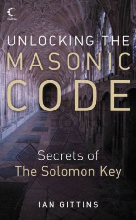Unlocking The Masonic Code: The Secrets Of The Solomon Key by Ian Gittins