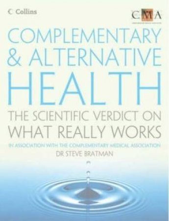 Complementary and Alternative Health: The Scientific Verdict on What Really Works by Steven Bratman