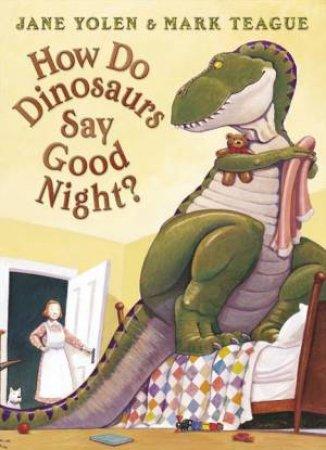 How Do Dinosaurs Say Good Night? by Jane Yolen & Mark Teague