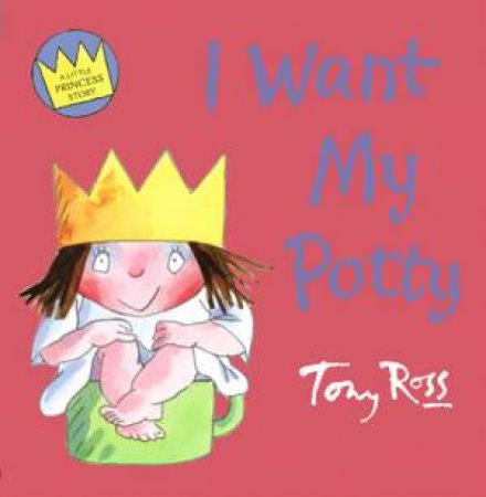 A Little Princess Story: I Want My Potty by Tony Ross