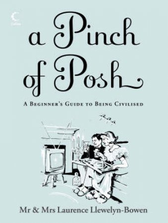 A Pinch Of Posh: A Beginner's Guide To Being Civilised by Laurence & Jacqueline Llewelyn-Bowen