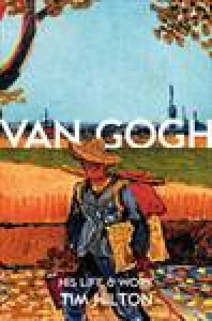 Van Gogh: His Life and Work by Tim Hilton