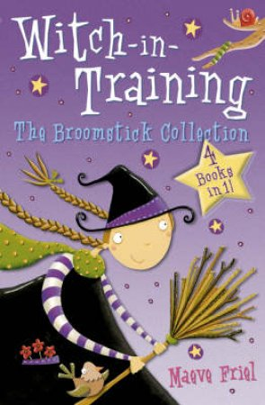 Witch-in-Training: The Broomstick Collection by Maeve Friel