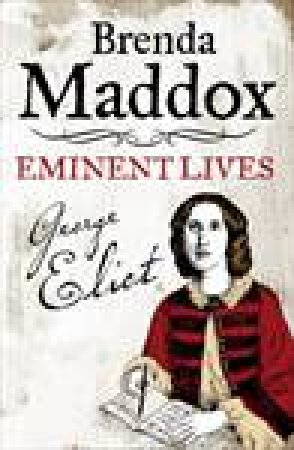 George Eliot: Eminent Lives by Brenda Maddox