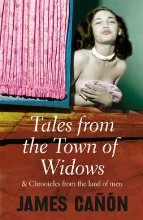 Tales From The Town Of Widows & Chronicles From The Land Of Men by James Canon