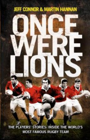 Once Were Lions: The Definitive Oral History of the British Lions by Jeff Connor & Martin Hannan