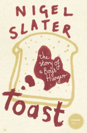 Stranger Than: Toast - The Story Of A Boy's Hunger by Nigel Slater
