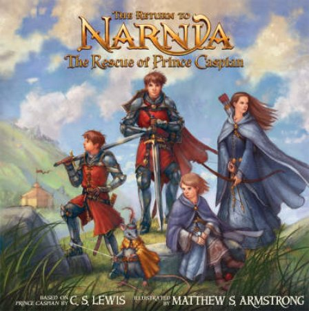 The Return to Narnia: The Rescue of Prince Caspian by C S Lewis