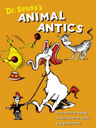 Dr Seuss's Animal Antics by Dr Seuss