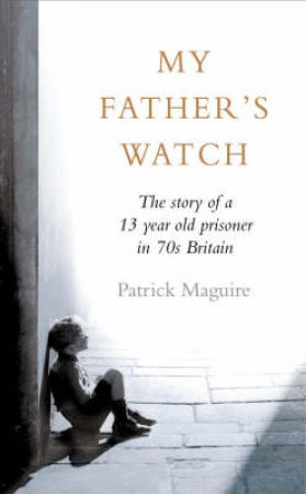 My Father's Watch by Carlo Gebler & Patrick Maguire