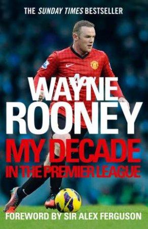 Wayne Rooney: My Decade in the Premier League by Wayne Rooney