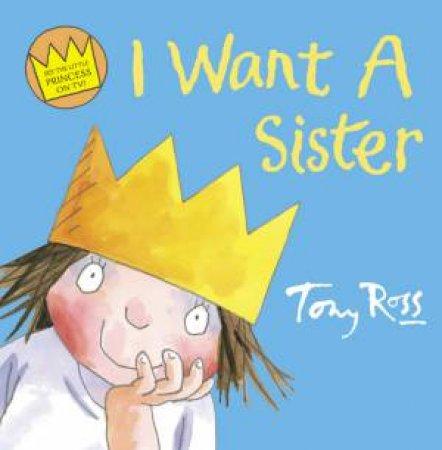 I Want A Sister by Tony Ross