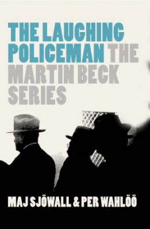 Martin Beck: The Laughing Police by Maj Sjowall & Per Wahloo