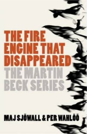 Martin Beck: The Fire Engine That Disappeared by Maj Sjowall & Per Wahloo
