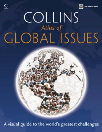 Collins Atlas Of Global Issues: A Visual Guide To The World's Greatest Challenges by None
