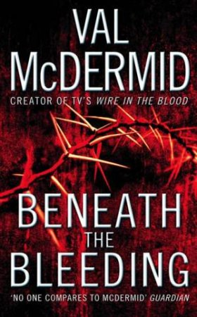 Beneath The Bleeding by Val McDermid