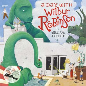 Day With Wilbur Robinson by William Joyce